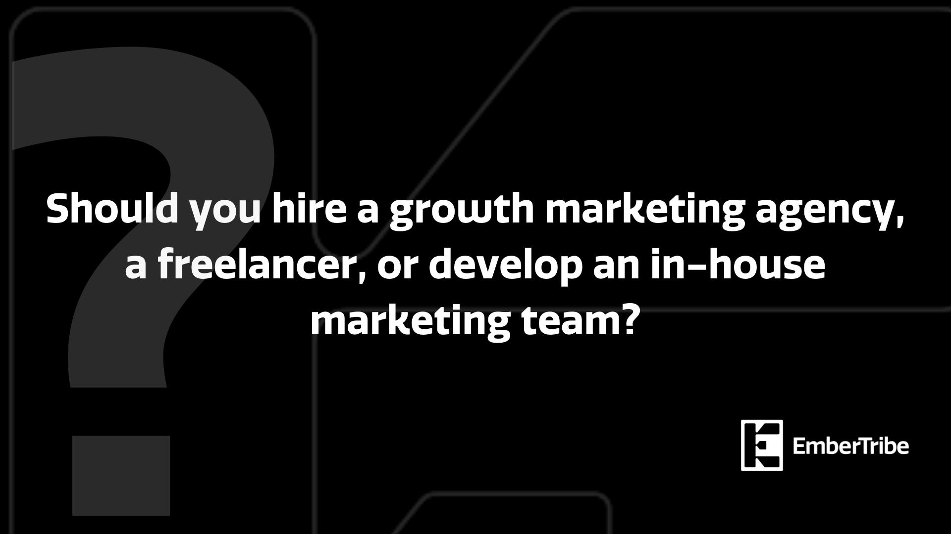 Choosing between an agency, freelancer, or in-house marketer
