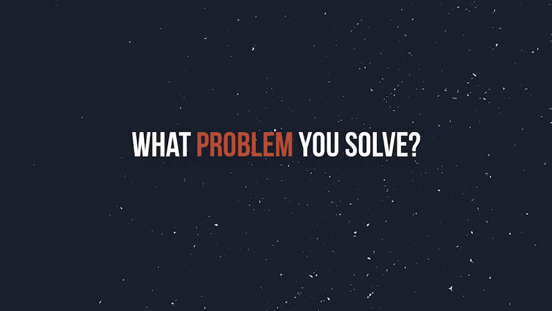 What Problem You Solve?